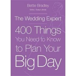 The Wedding Expert, 400 Things You Need to Know to Plan Your Big Day by Bettie Bradley, 9780449016381.