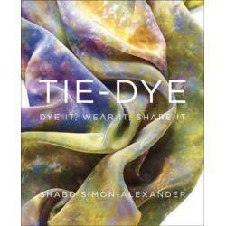 Tie-dye, Dye it, Wear it, Share it by Shabd Simon-Alexander, 9780307965738.