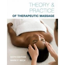 Theory and Practice of Therapeutic Massage by Mark Beck, 9781285187556.