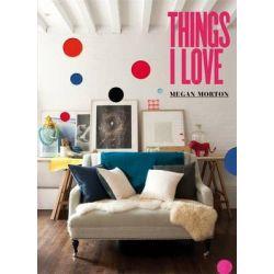 Things I Love by Megan Morton, 9781921382758.
