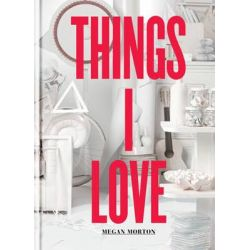 Things I Love by Megan Morton, 9781840916256.