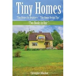 Tiny Homes, Tiny Homes for Beginners, Tiny House Design Tips, Two Books in One by Christopher Dillashaw, 9781530031009.