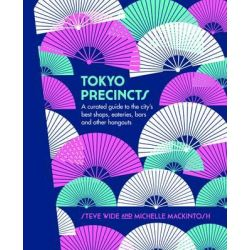 Tokyo Precincts, A Curated Guide to the City's Best Shops, Eateries, Bars and Other Hangouts by Steve Wide, 9781741174687.