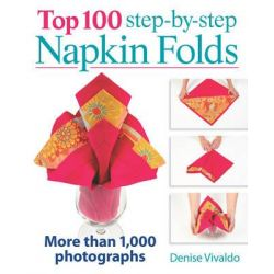 Top 100 Step-by-step Napkin Folds by Denise Vivaldo, 9780778804239.