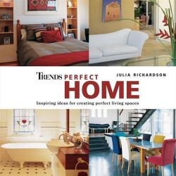 Trends Perfect Home, Inspiring Ideas For Creating Perfect Living Spaces by Julia Richardson, 9780732279158.