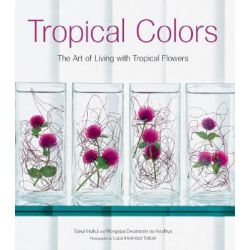 Tropical Colors, The Art of Living with Tropical Flowers by Sakul Intakul, 9780794600563.