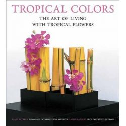 Tropical Colors, The Art of Living with Tropical Flowers by Sakul Intakul, 9780804845922.