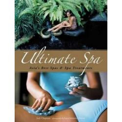 Ultimate Spa, Asia's Best Spas and Spa Treatments by Judy Chapman, 9780794607593.