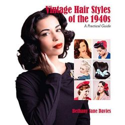 Vintage Hair Styles of the 1940s, A Practical Guide by Bethany Jane Davies, 9781847978325.