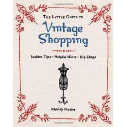 Vintage Shopping, Insider Tips, Helpful Hints, Chic Shops by Melody Fortier, 9781594744044.