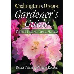 Washington & Oregon Gardener's Guide, Proven Plants for Inspired Gardens by Debra Prinzing, 9781591861126.