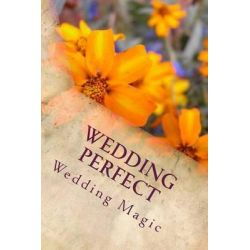 Wedding Perfect, The Utlimate Wedding Planning Guide by Wedding Magic, 9781496133878.
