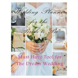 Wedding Planner for the Bride-To Be, Must Have Tool for the Dream Wedding by April Hall, 9781635016765.