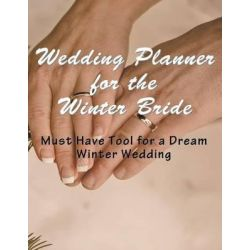 Wedding Planner for the Winter Bride, Must Have Tool for the Dream Winter Wedding by April Hall, 9781681270449.