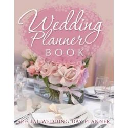 Wedding Planner Book, Special Wedding Day Planner by Speedy Publishing LLC, 9781631872006.