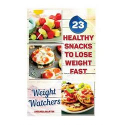 Weight Watchers, 23 Healthy Snacks to Lose Weight Fast: (Weight Watchers Simple Start, Weight Watchers for Beginners, Simple Start Recipes) by Amanda Martin, 9781517324315.