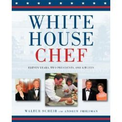 White House Chef, Eleven Years, Two Presidents, One Kitchen by Walter Scheib, 9780471798422.