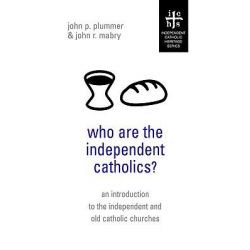 Who Are the Independent Catholics? by John P Plummer, 9781933993003.