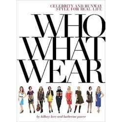 Who What Wear, Celebrity and Runway Style for Real Life by Katherine Power, 9780810980457.