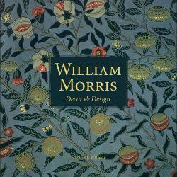 William Morris, Decor and Design by Elizabeth Wilhide, 9781909815537.