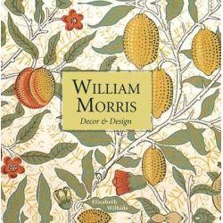 William Morris Decor & Design (Mini) by Elizabeth Wilhide, 9781910904862.