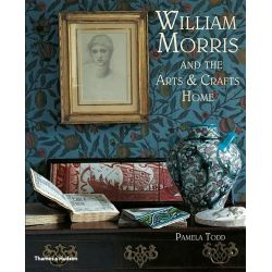 William Morris, and the Arts & Crafts Home by Pamela Todd, 9780500290231.