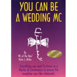 You Can be a Wedding MC, Everything You Need to Know as a Master of Ceremonies to Ensure the Reception Runs Like Clockwork by Peter L. Miller, 9780957801431.