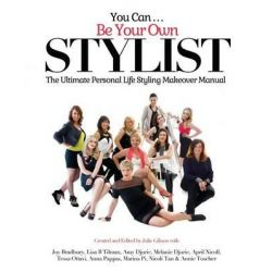 You Can Be Your Own Stylist, The Ultimate Personal Life Styling Makeover Manual by Julie Gibson, 9780987463425.