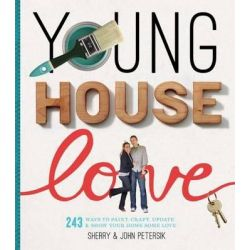 Young House Love, 251 Ways to Paint, Craft, Update, Organize, and Show Your Home Some Love by Sherry Petersik, 9781579654788.