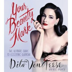 Your Beauty Mark, The Ultimate Guide to Eccentric Glamour by Dita Von Teese, 9780060722715.