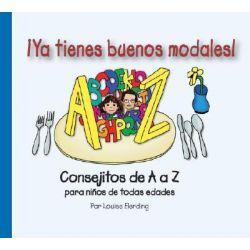 Ya Tienes Buenos Modales! : Consejitos de A to Z Para Ninos de Todas Edades, Consejitos de A to Z Para Ninos de Todas Edades by Louise Elerding, 9780972923736.