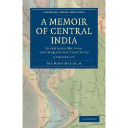 A Memoir of Central India 2 Volume Set, Including Malwa, and Adjoining Provinces by Sir John Malcolm, 9781108055741.