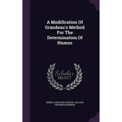 A Modification of Grandeau's Method for the Determination of Humus by Henry Augustus Huston, 9781343045620.