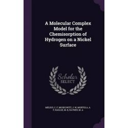 A Molecular Complex Model for the Chemisorption of Hydrogen on a Nickel Surface by C. F. Melius, 9781342281067.