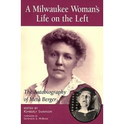 A Milwaukee Woman's Life on the Left, The Autobiography of Meta Berger by Meta Berger, 9780870203220.