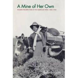 A Mine of Her Own, Women Prospectors in the American West, 1850-1950 by Sally Zanjani, 9780803299160.
