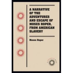 A Narrative of the Adventures and Escape of Moses Roper, from American Slavery, Docsouth Books by Moses Roper, 9780807869659.