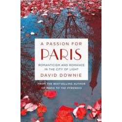 A Passion for Paris by David Downie, 9781250080370.