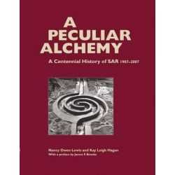 A Peculiar Alchemy, A Centennial History of SAR 1907-2007 by Nancy Owen Lewis, 9781930618855.