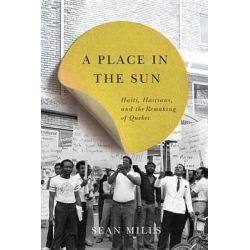 A Place in the Sun, Haiti, Haitians, and the Remaking of Quebec by Sean Mills, 9780773546448.