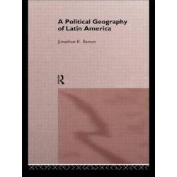 A Political Geography of Latin America by Jonathon R. Barton, 9780415121903.