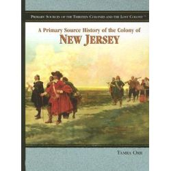 A Primary Source History of the Colony of New Jersey, Primary Sources of the Thirteen Colonies and the Lost Colony by Tamra B Orr, 9781404206687.