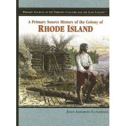 A Primary Source History of the Colony of Rhode Island, Primary Sources of the Thirteen Colonies and the Lost Colony by Joan Axelrod-Contrada, 9781404206755.