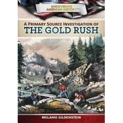A Primary Source Investigation of the Gold Rush, Uncovering American History by Melanie Gildenstein, 9781499435115.