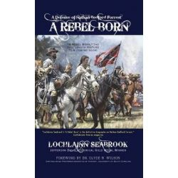 A Rebel Born, A Defense of Nathan Bedford Forrest by Lochlainn Seabrook, 9781943737024.