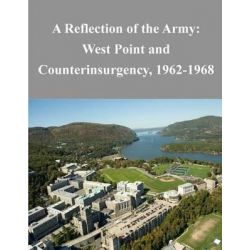A Reflection of the Army, West Point and Counterinsurgency, 1962-1968 by United States Military Academy Tactical, 9781500331078.