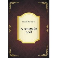 A Renegade Poet by Francis Thompson, 9785519316774.