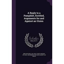 A Reply to a Pamphlet, Entitled, Arguments for and Against an Union by Richard Jebb, 9781342128904.
