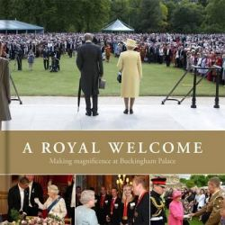 A Royal Welcome, Making Magnificence at Buckingham Palace by Anna Reynolds, 9781909741256.