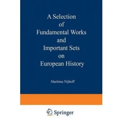 A Selection of Fundamental Works and Important Sets on European History, From the Stock of Martinus Nijhoff Bookseller by Martinus Nijhoff Publishers, 9789401518154.